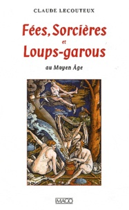 Claude Lecouteux - Fées, Sorcières et Loups-garous au Moyen Age.