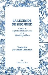 Claude Lecouteux - La légende de Siegfried - D'après le Seyfrid à la peau de corne.