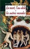 Claude Lecouteux - La mort, l'au-delà et les autres mondes.