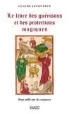 Claude Lecouteux - Le livre des guérisons et des proctections magiques.