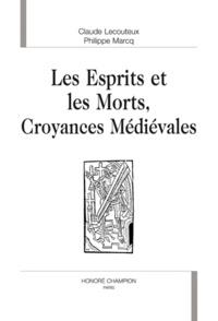 Claude Lecouteux et Philippe Marcq - Les esprits et les morts, croyances médiévales.