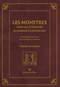 Claude Lecouteux - Les monstres dans la littérature allemande du Moyen Age - Contribution à l'étude du merveilleux médiéval.