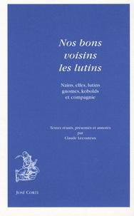 Claude Lecouteux - Nos bons voisins les lutins - Nains, elfes, lutins, gnomes, kobolds et compagnie.