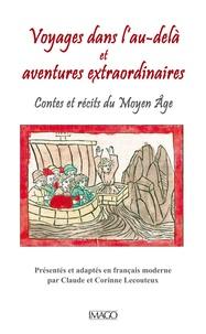 Claude Lecouteux et Corinne Lecouteux - Voyages dans l'au-delà et aventures extraordinaires - Contes et récits du Moyen Age.
