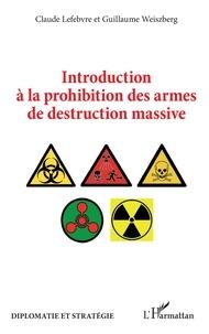 Claude Lefebvre et Guillaume Weiszberg - Introduction à la prohibition des armes de destruction massive.