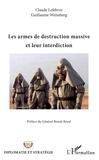 Claude Lefebvre et Guillaume Weiszberg - Les armes de destruction massive et leur interdiction.