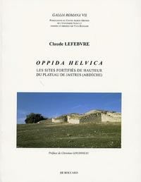 Claude Lefebvre - Oppida Helvica - Les sites fortifiés de hauteur du plateau de Jastres (Ardèche).