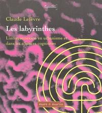 Claude Lefèvre - Les labyrinthes - L'interconnexion en urbanisme et dans les sciences cognitives.
