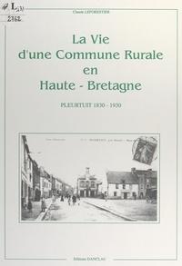 Claude Leforestier et  Collectif - La vie d'une commune rurale en Haute-Bretagne - Pleurtuit, 1830-1930.