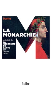 Claude Lefort et  Dante - La Monarchie. précédé de La modernité de Dante.