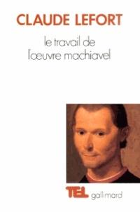 Claude Lefort - Le Travail de l'oeuvre Machiavel.