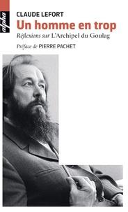 Claude Lefort - Un homme en trop - Réflexions sur l'Archipel du Goulag.
