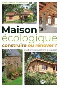 Claude Lefrancois - Maison écologique. Construire ou rénover - Les bonnes questions à se poser.