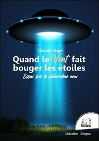 Claude Léger - Quand le vent fait bouger les étoiles - Essai sur le phénomène OVNI.