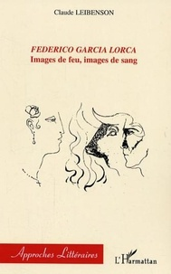 Claude Leibenson - Federico Garcia Lorca : images de feu, images de sang.