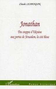 Claude Leibenson - Jonathan - des steppes d'ukraine aux portes de jerusalem, la cite bleue.
