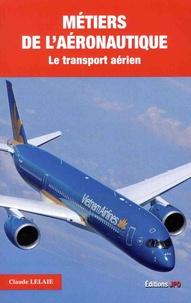 Claude Lelaie - Métiers de l'aéronautique - Tome 2, Le transport aérien.