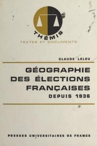 Claude Leleu et Maurice Duverger - Géographie des élections françaises depuis 1936.