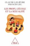 Claude Lelièvre et Francis Lec - Ecole, les Profs et la sexualité (L').