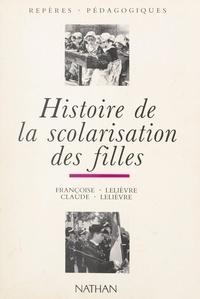 Claude Lelièvre et Françoise Lelièvre - Histoire de la scolarisation des filles.