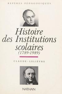 Claude Lelièvre et Monique Deschamps - Histoire des institutions scolaires, 1789-1989.