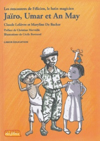 Claude Lelièvre et Maryline de Backer - Jaïro, Umar et An May - Les rencontres de Félicien, le lutin magicien.