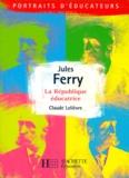 Claude Lelièvre - Jules Ferry - La République éducatrice.