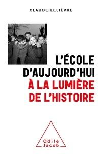 Claude Lelièvre - L'école d'aujourd'hui à la lumière de l'histoire - Surprises et contre vérités historiques.