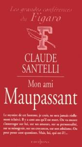 Claude Lélio - Mon ami Maupassant.