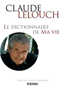Claude Lelouch - Le dictionnaire de ma vie - Claude Lelouch.