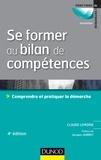 Claude Lemoine - Se former au bilan de compétences - 4e édition - Comprendre et pratiquer la démarche.