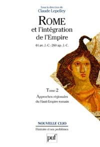 Claude Lepelley - Rome et l'intégration de l'Empire (44 av. J.-C. - 260 ap. J.-C.) - Tome 2, Approches régionales du Haut-Empire romain.