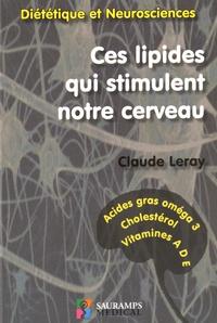 Claude Leray - Ces lipides qui stimulent notre cerveau - Diététique et neurosciences.