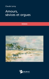 Claude Leroy - Amours, sevices et orgues.