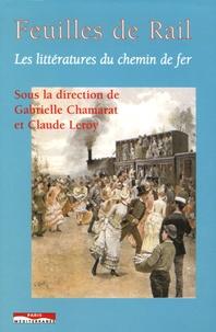 Claude Leroy et Gabrielle Chamarat - Feuilles de rail - Les littératures du chemin de fer.