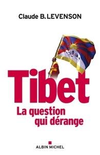Claude Levenson et Claude B. Levenson - Tibet - La question qui dérange.