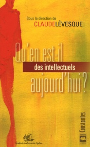 Claude Lévesque - Qu'en est-il des intellectuels aujourd'hui ?.