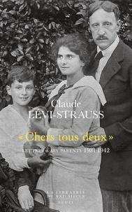 """Claude Lévi-Strauss - """"Chers tous deux"""" - Lettres à ses parents 1931-1942."""