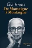 Claude Lévi-Strauss et Emmanuel Désveaux - De Montaigne à Montaigne.