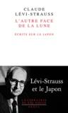 Claude Lévi-Strauss - L'autre face de la lune - Ecrits sur le Japon.