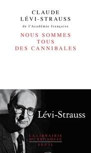 Claude Lévi-Strauss - Nous sommes tous des cannibales - Précédé de Le père Noël supplicié.