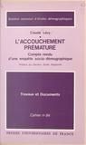 Claude Lévy et Alfred Sauvy - L'accouchement prématuré - Compte-rendu d'une enquête socio-démographique.