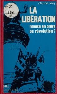 Claude Lévy et Claude Fohlen - La Libération : remise en ordre ou révolution ?.