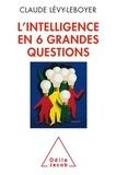 Claude Lévy-Leboyer - L'intelligence en six grandes questions.