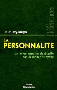 Claude Lévy-Leboyer - La personnalité - Un facteur essentiel de réussite dans le monde du travail.