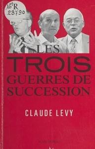 Claude Lévy - Syndicats - La guerre des trois successions.