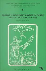 Claude Liauzu - Salariat et mouvement ouvrier en Tunisie : crises et mutations, 1931-1939.