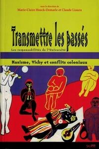 Claude Liauzu et Marie-Claire Hoock-Demarle - Transmettre les passés. - Nazisme, Vichy et conflits coloniaux : les responsabilités de l'Université.