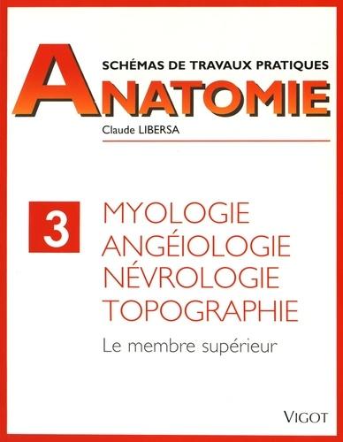 Claude Libersa - Myologie, angéiologie, névrologie, topographie - Le membre supérieur.