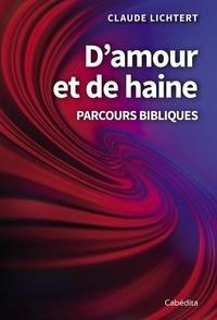 Claude Lichtert - D'amour et de haine - Parcours bibliques.